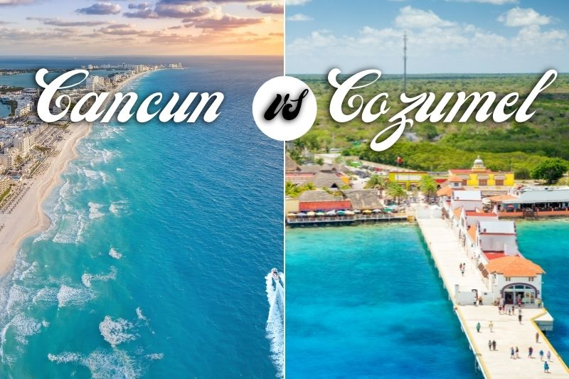 Cancun vs Cozumel